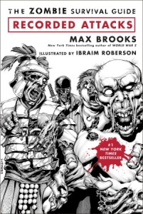 The Zombie Survival Guide: Recorded Attacks by Max Brooks; Illustrations by Ibraim Roberson