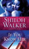 IF YOU KNOW HER, by Shiloh Walker