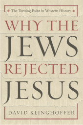 Why the Jews Rejected Jesus