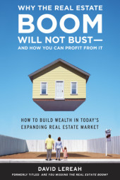 Why the Real Estate Boom Will Not Bust - And How You Can Profit from It Cover