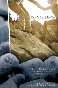 Don't Let Me Go by David W. Pierce