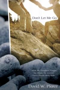 Don't Let Me Go by David W. Pierce