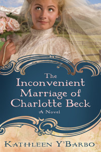The Inconvenient Marriage of Charlotte Beck by Kathleen Y'Barbo