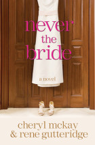 Never the Bride - Rene Gutteridge and Cheryl McKay