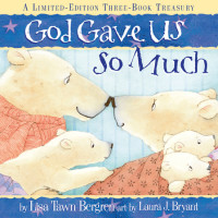 God Gave Us So Much by Lisa Tawn Bergren; illustrated by Laura J. Bryant