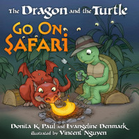 The Dragon and the Turtle Go on Safari by Donita K. Paul and Evangeline Denmark; illustrated by Vincent Nguyen