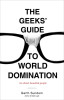 The Geeks' Guide to World Domination