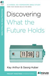 Discovering What the Future Holds by Kay Arthur
