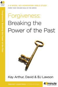 Forgiveness: Breaking the Power of the Past by Kay Arthur and David and BJ Lawson