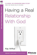 Having a Real Relationship with God by Kay Arthur