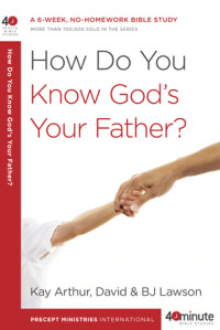 How Do You Know God's Your Father? by Kay Arthur and David and BJ Lawson