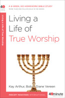 Living a Life of True Worship by Kay Arthur