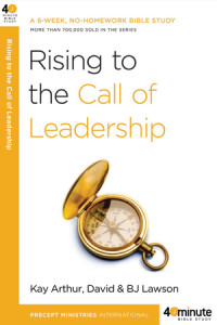 Rising to the Call of Leadership by Kay Arthur and David and BJ Lawson