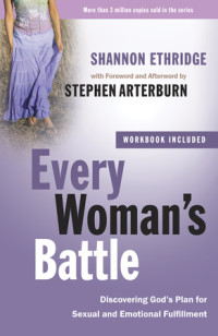Every Woman's Battle by Shannon Ethridge with foreword and afterword by Stephen Arterburn