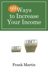 99 Ways to Increase Your Income - Frank Martin