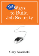 99 Ways to Build Job Security by Gary Nowinski