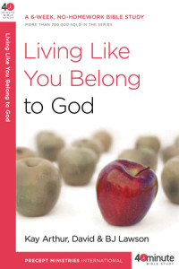 Living Like You Belong to God by Kay Arthur and David and BJ Lawson