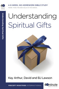 Understanding Spiritual Gifts by Kay Arthur, David and BJ Lawson
