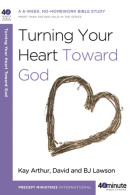 Turning Your Heart Toward God by Kay Arthur
