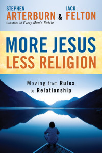 More Jesus, Less Religion by Stephen Arterburn and Jack Felton