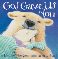 God Gave Us You (Personalized Book) by Lisa Tawn Bergren; illustrated by Laura J. Bryant