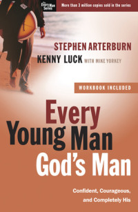 Every Young Man, God's Man by Stephen Arterburn and Kenny Luck with Mike Yorkey