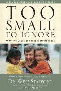 Too Small to Ignore by Dr. Wess Stafford with Dean Merrill