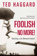 Foolish No More! by Ted Haggard