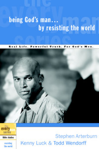 Being God's Man by Resisting the World by Stephen Arterburn, Kenny Luck, and Todd Wendorff