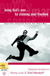 Being God's Man by Claiming Your Freedom by Stephen Arterburn, Kenny Luck,and Todd Wendorff