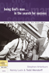 Being God's Man in the Search for Success by Stephen Arterburn, Kenny Luck, and Todd Wendorff
