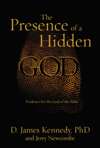 The Presence of a Hidden God by D. James Kennedy, PhD, with Jerry Newcomb