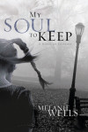 My Soul to Keep - Melanie Wells