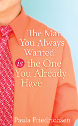The Man You Always Wanted Is the One You Already Have