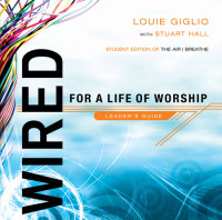 Wired: For a Life of Worship Leader's Guide by Louie Giglio