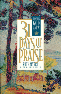 Thirty-One Days of Praise by Ruth Myers with Warren Myers