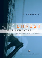 Christ Our Mediator - C.J. Mahaney