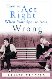 How to Act Right When Your Spouse Acts Wrong Cover
