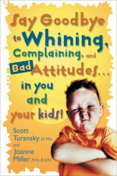 Say Goodbye to Whining, Complaining, and Bad Attitudes... in You and Your Kids Cover