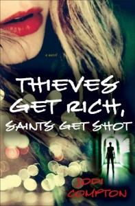 Thieves Get Rich, Saints Get Shot by Jodi Compton