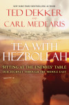 Tea with Hezbollah - Ted Dekker and Carl Medearis