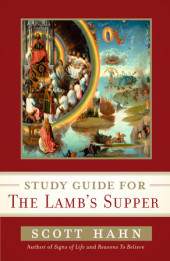 Scott Hahn's Study Guide for The Lamb' s Supper Cover