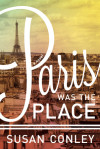 Susan Conley on Incorporating Maps in Her Novel Paris Was the Place
