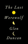 'The Passage' Author Justin Cronin Reviews Glen Duncan's 'The Last Werewolf'