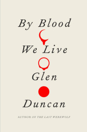 'By Blood We Live' Author Glen Duncan on Blood, Sex and Death