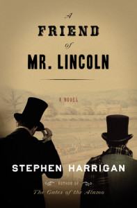 A Friend of Mr. Lincoln by Stephen Harrigan