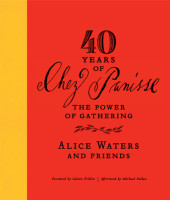 40 Years of Chez Panisse: The Power of Gathering Cover