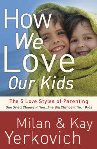 How We Love Our Kids by Milan and Kay Yerkovich