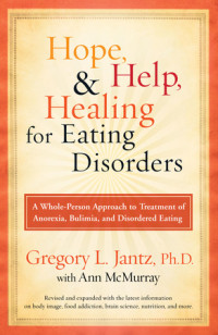 Hope, Help, and Healing for Eating Disorders by Gregory L. Jantz, PhD with Ann McMurray