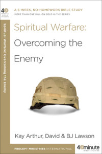 Spiritual Warfare: Overcoming the Enemy by Kay Arthur, David and BJ Lawson